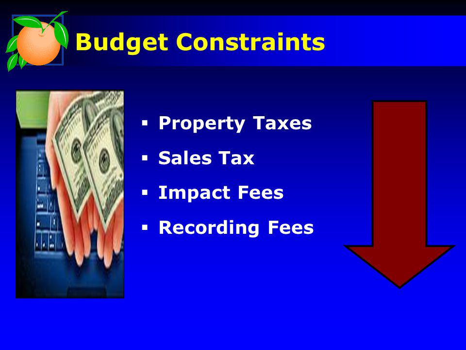 Property Taxes Sales Tax Impact Fees Recording Fees Budget Constraints