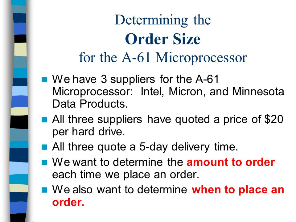 Determining the Order Size for the A-61 Microprocessor We have 3 suppliers for the A-61 Microprocessor: Intel, Micron, and Minnesota Data Products.