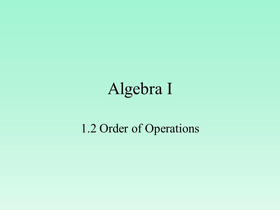 Algebra I 1.2 Order of Operations