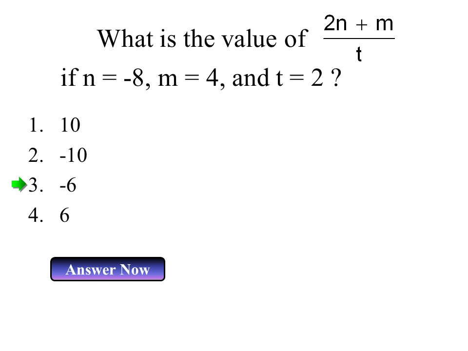 What is the value of if n = -8, m = 4, and t = 2 ? Answer Now 1.10 2.-10 3.-6 4.6