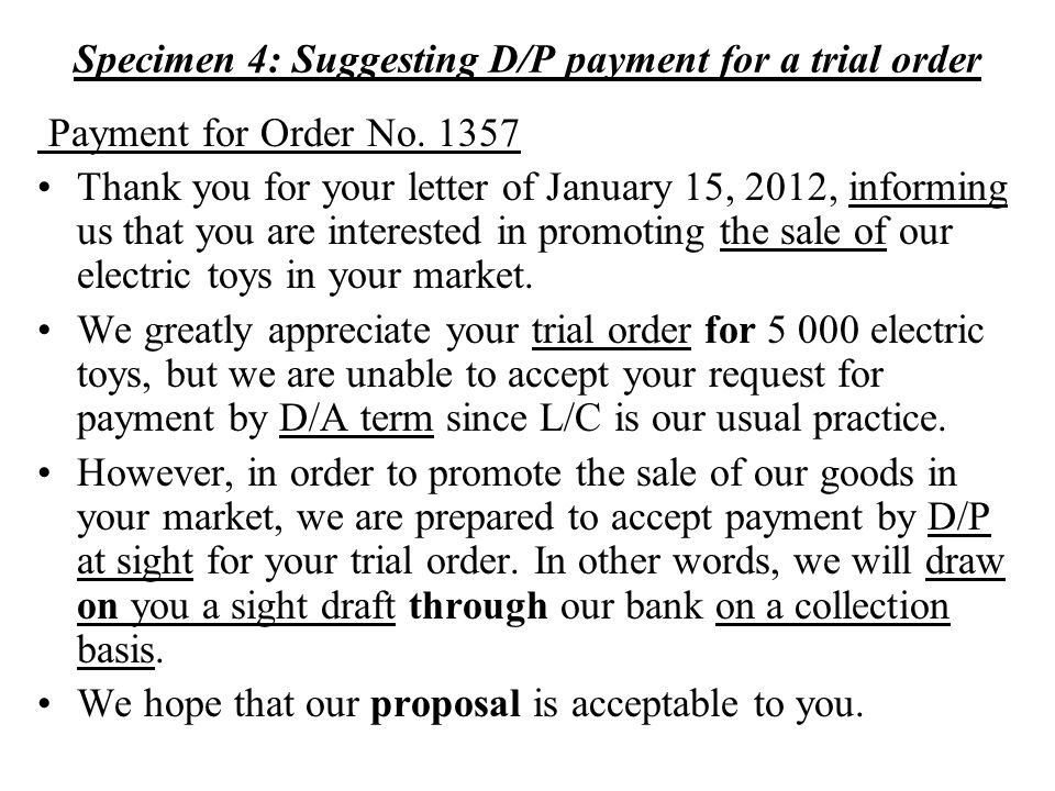 Specimen 4: Suggesting D/P payment for a trial order Payment for Order No. 1357 Thank you for your letter of January 15, 2012, informing us that you a