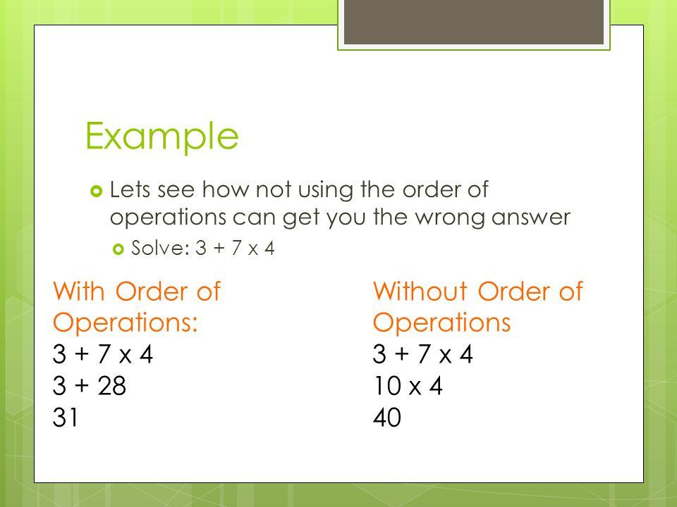 Example 150 ÷ ( 6 + 3 x 8) – 5 150 ÷ (6 + 3 x 8) – 5 = 150 ÷ (6 + 24) - 5 150 ÷ ( 6 + 24) – 5 = 150 ÷ 30 – 5 150 ÷ 30 – 5 = 5-5 5-5 = 0