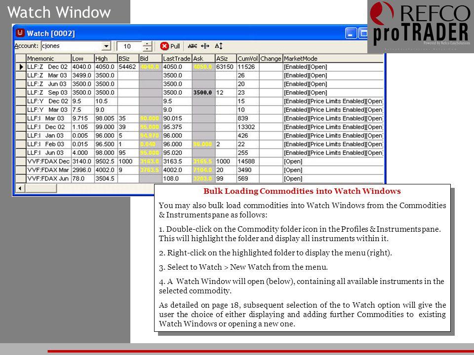 Watch Window Bulk Loading Commodities into Watch Windows You may also bulk load commodities into Watch Windows from the Commodities & Instruments pane