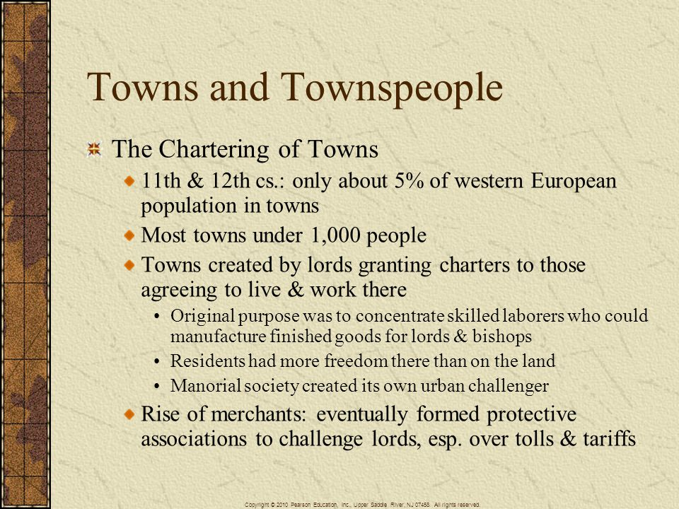 Towns and Townspeople The Chartering of Towns 11th & 12th cs.: only about 5% of western European population in towns Most towns under 1,000 people Tow