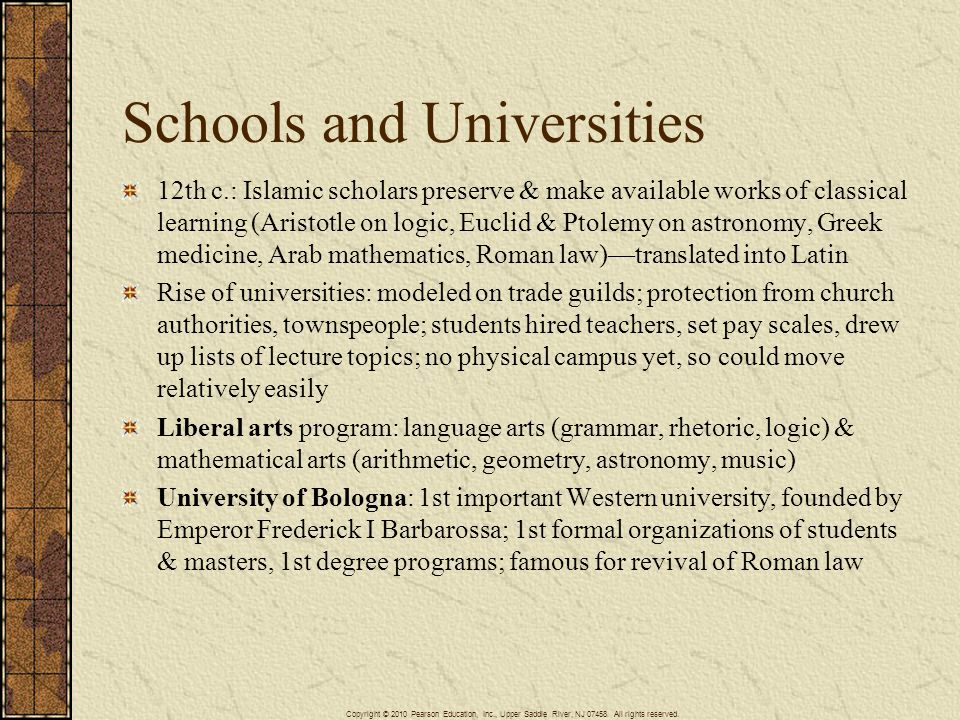 Schools and Universities 12th c.: Islamic scholars preserve & make available works of classical learning (Aristotle on logic, Euclid & Ptolemy on astr