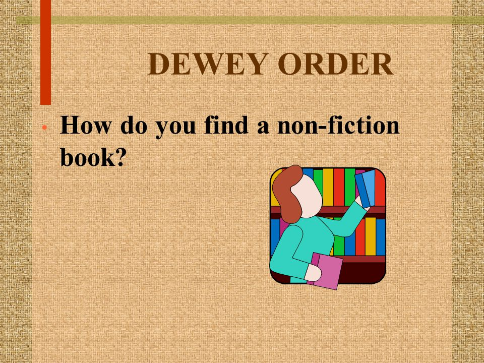 DEWEY ORDER How do you find a non-fiction book