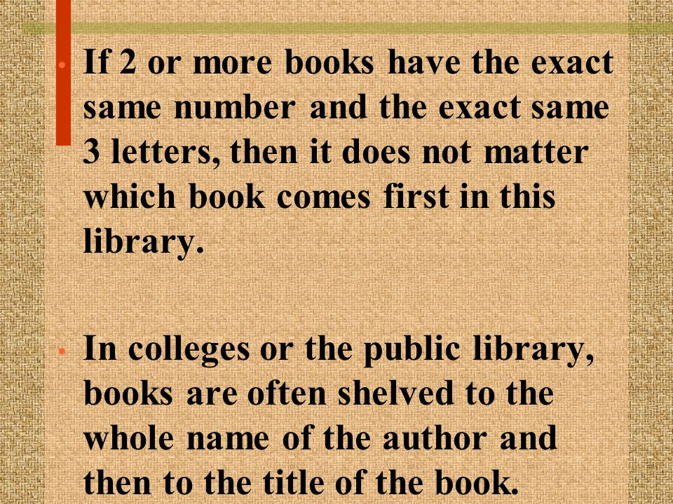 If 2 or more books have the exact same number and the exact same 3 letters, then it does not matter which book comes first in this library.