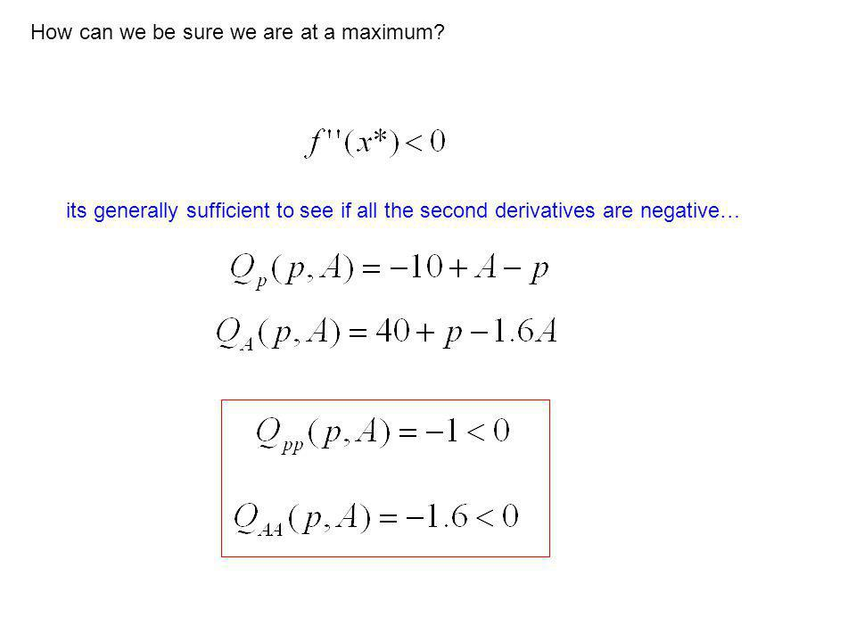 its generally sufficient to see if all the second derivatives are negative… How can we be sure we are at a maximum