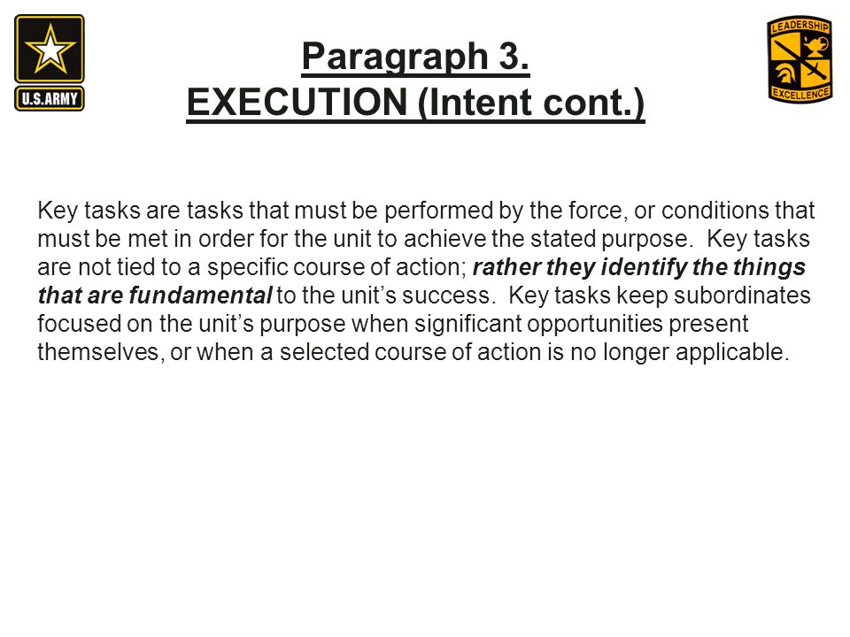 Key tasks are tasks that must be performed by the force, or conditions that must be met in order for the unit to achieve the stated purpose. Key tasks