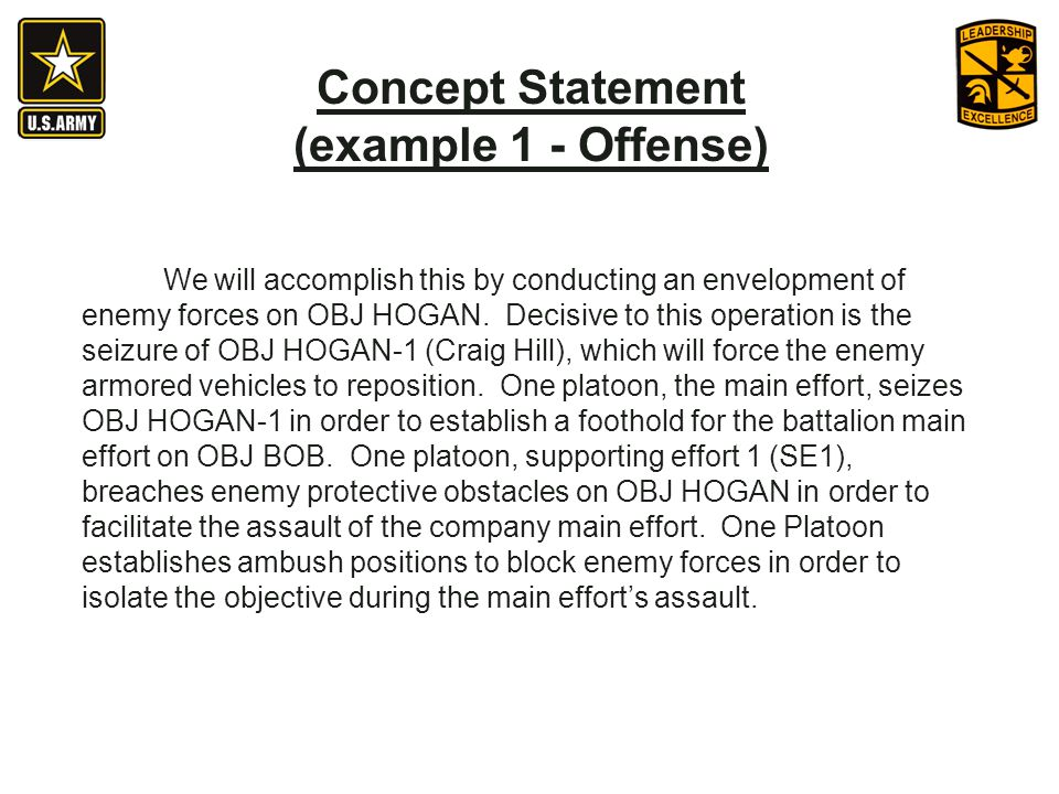 We will accomplish this by conducting an envelopment of enemy forces on OBJ HOGAN. Decisive to this operation is the seizure of OBJ HOGAN-1 (Craig Hil
