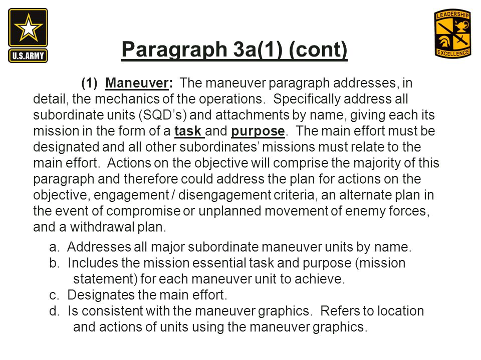 (1) Maneuver: The maneuver paragraph addresses, in detail, the mechanics of the operations. Specifically address all subordinate units (SQDs) and atta