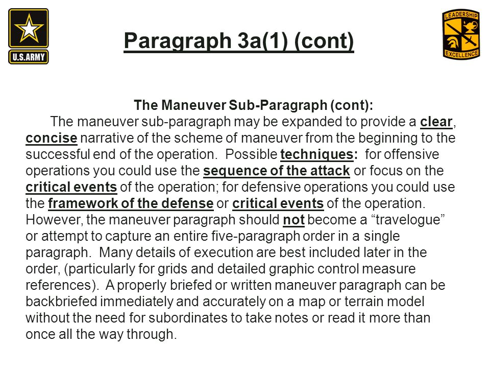 The Maneuver Sub-Paragraph (cont): The maneuver sub-paragraph may be expanded to provide a clear, concise narrative of the scheme of maneuver from the beginning to the successful end of the operation.