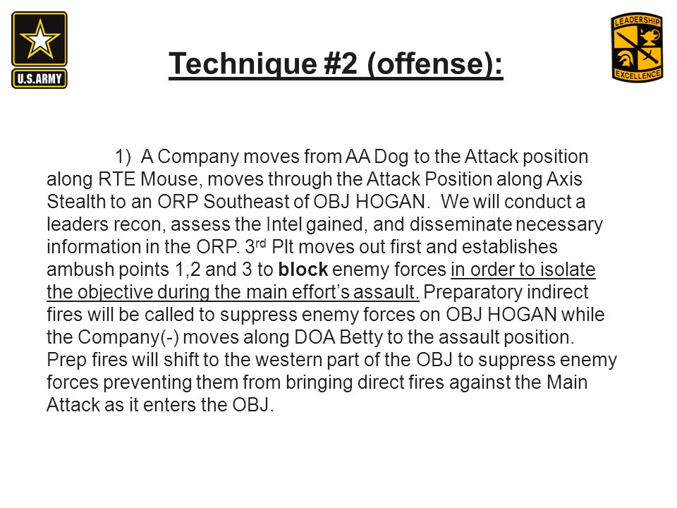 1) A Company moves from AA Dog to the Attack position along RTE Mouse, moves through the Attack Position along Axis Stealth to an ORP Southeast of OBJ
