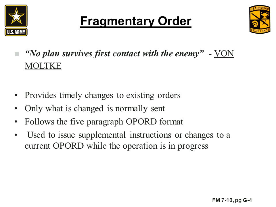 Fragmentary Order No plan survives first contact with the enemy - VON MOLTKE Provides timely changes to existing orders Only what is changed is normal