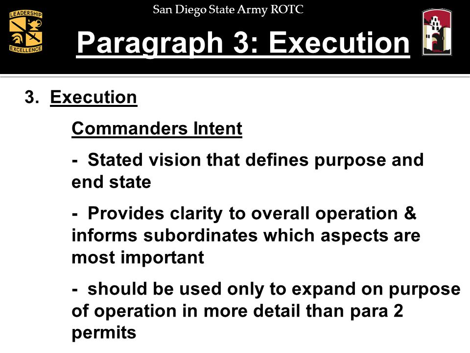 San Diego State Army ROTC Paragraph 3: Execution 3. Execution Commanders Intent - Stated vision that defines purpose and end state - Provides clarity