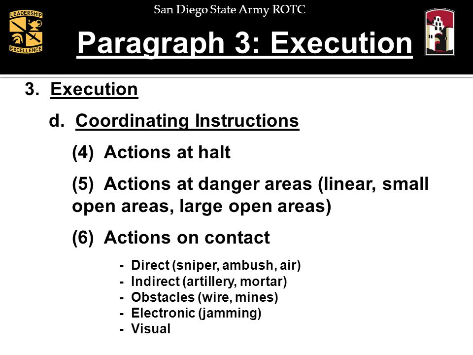 San Diego State Army ROTC Paragraph 3: Execution 3. Execution d. Coordinating Instructions (4) Actions at halt (5) Actions at danger areas (linear, sm