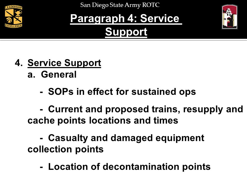 San Diego State Army ROTC Paragraph 4: Service Support 4.Service Support a. General - SOPs in effect for sustained ops - Current and proposed trains,