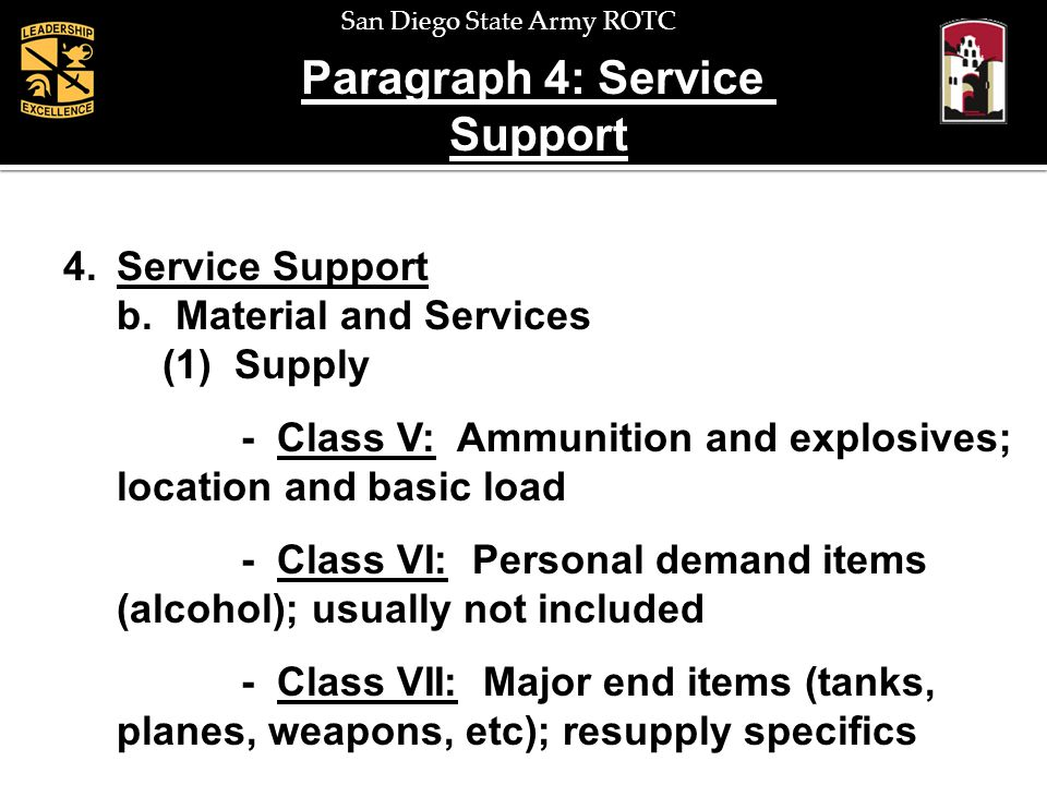 San Diego State Army ROTC Paragraph 4: Service Support 4.Service Support b. Material and Services (1) Supply - Class V: Ammunition and explosives; loc