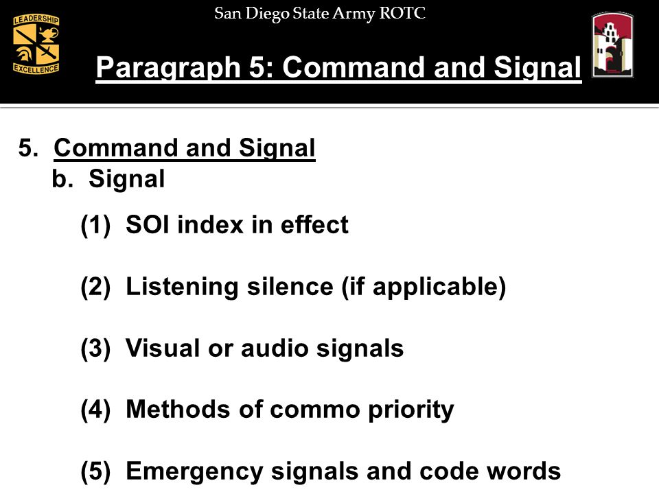 San Diego State Army ROTC Paragraph 5: Command and Signal 5. Command and Signal b. Signal (1) SOI index in effect (2) Listening silence (if applicable