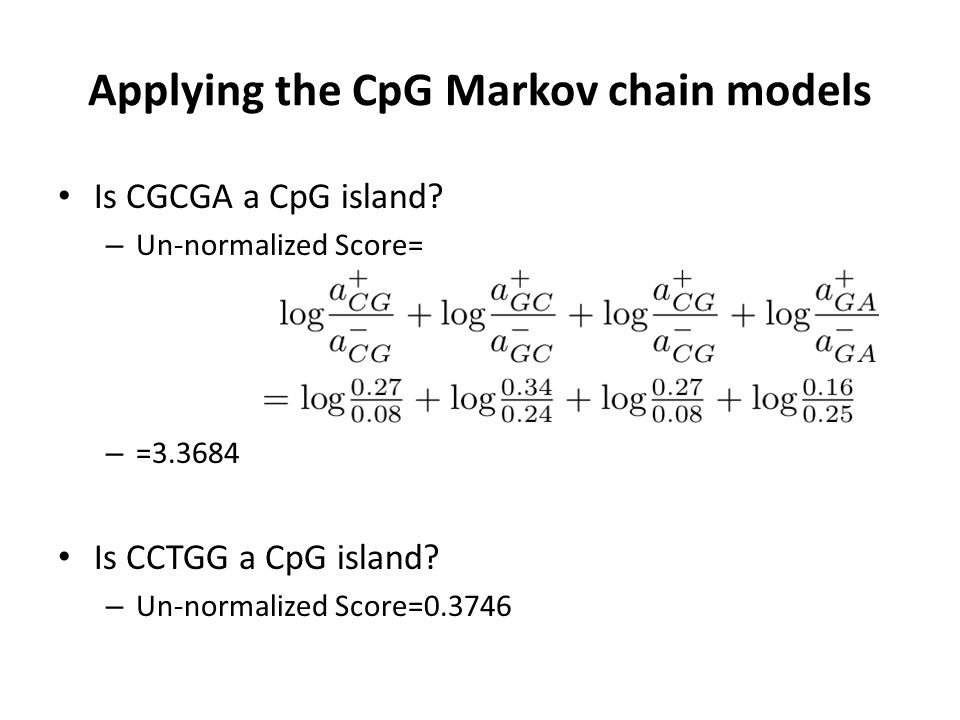 Applying the CpG Markov chain models Is CGCGA a CpG island.