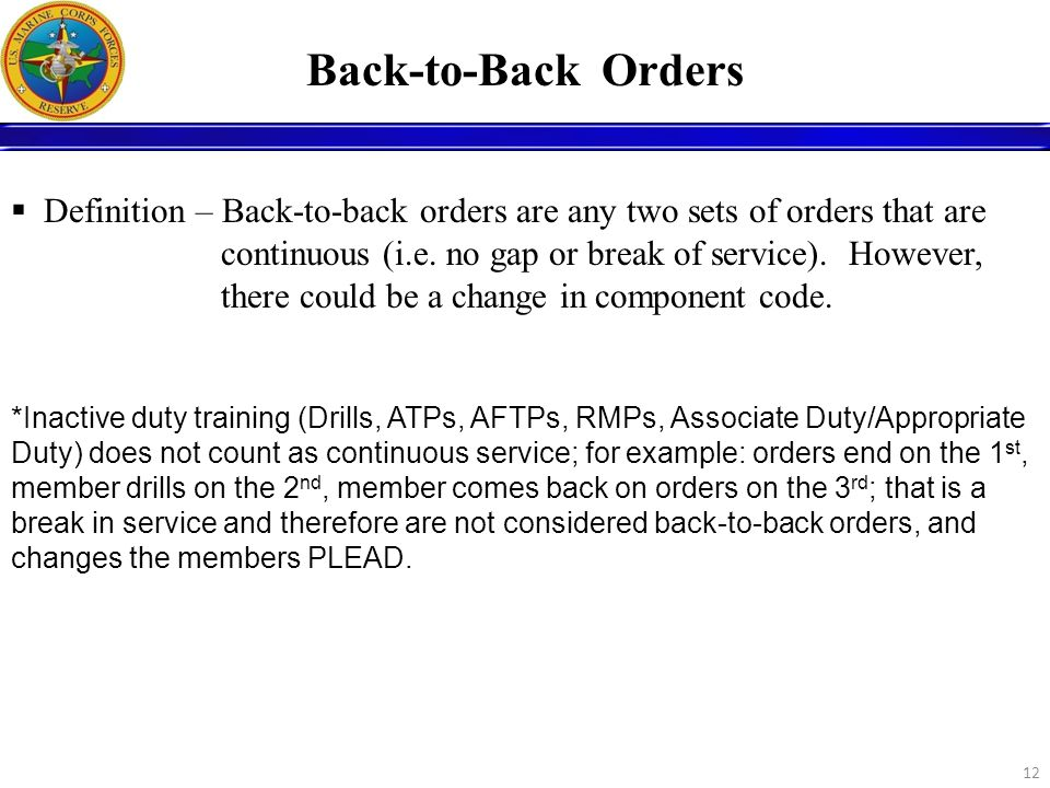 12 Back-to-Back Orders Definition – Back-to-back orders are any two sets of orders that are continuous (i.e. no gap or break of service). However, the