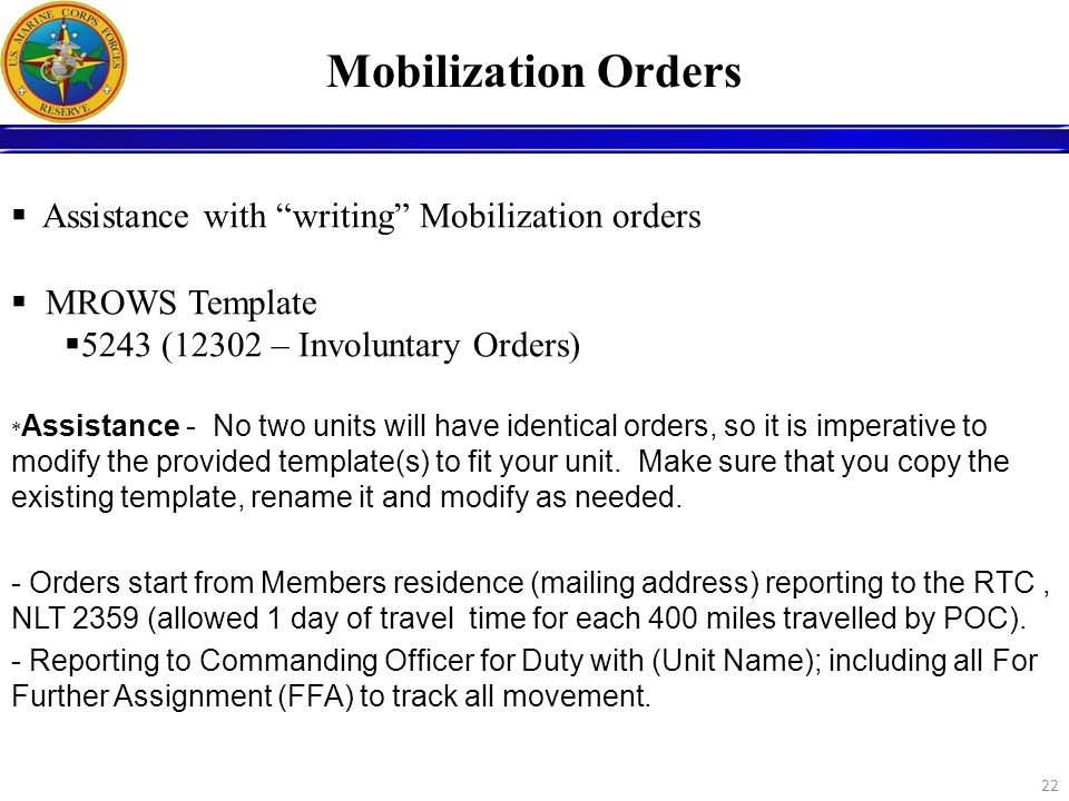 22 Assistance with writing Mobilization orders MROWS Template 5243 (12302 – Involuntary Orders) * Assistance - No two units will have identical orders