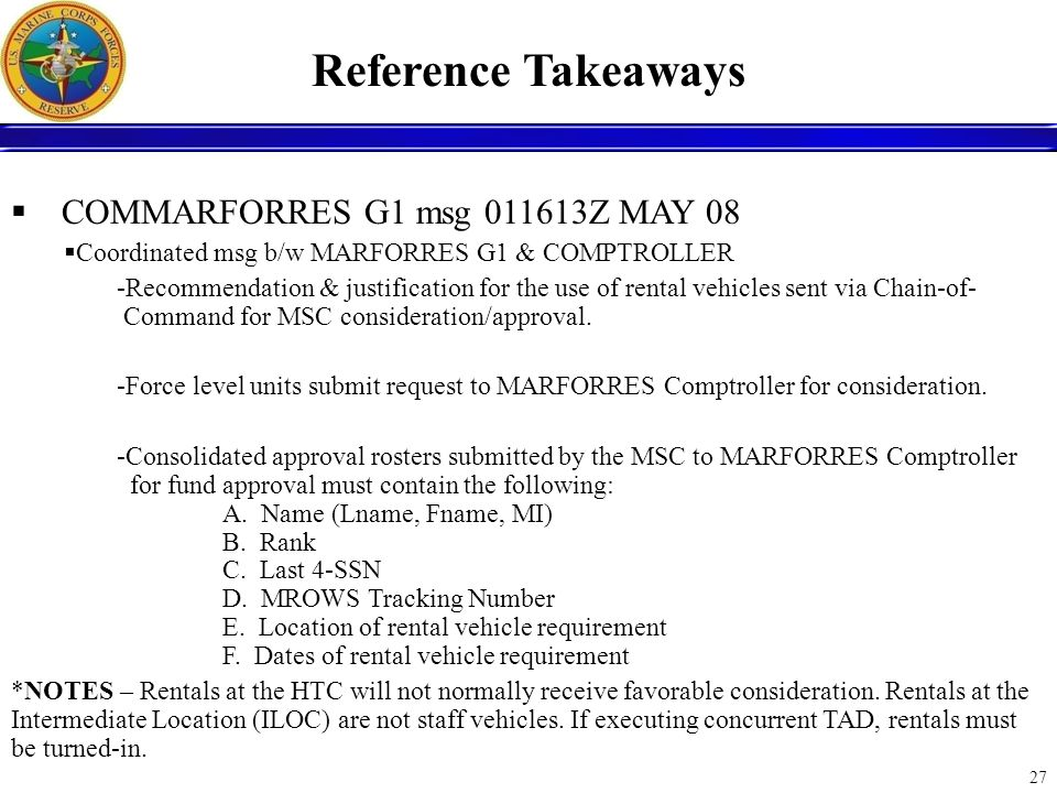 27 Reference Takeaways COMMARFORRES G1 msg 011613Z MAY 08 Coordinated msg b/w MARFORRES G1 & COMPTROLLER -Recommendation & justification for the use o