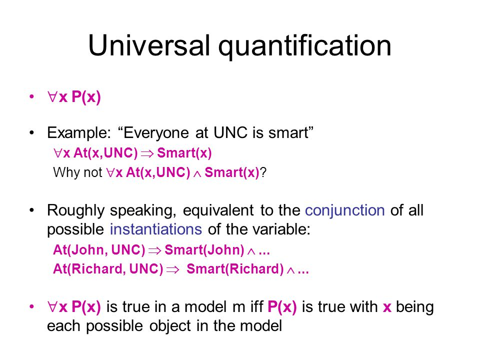 Existential instantiation (EI) An existentially quantified sentence entails the instantiation of that sentence with a new constant: v P(v) SUBST({v/C}, P(v)) for any sentence P, variable v, and constant C that does not appear elsewhere in the knowledge base E.g., x Crown(x) OnHead(x,John) yields: Crown(C 1 ) OnHead(C 1,John) provided C 1 is a new constant symbol, called a Skolem constant