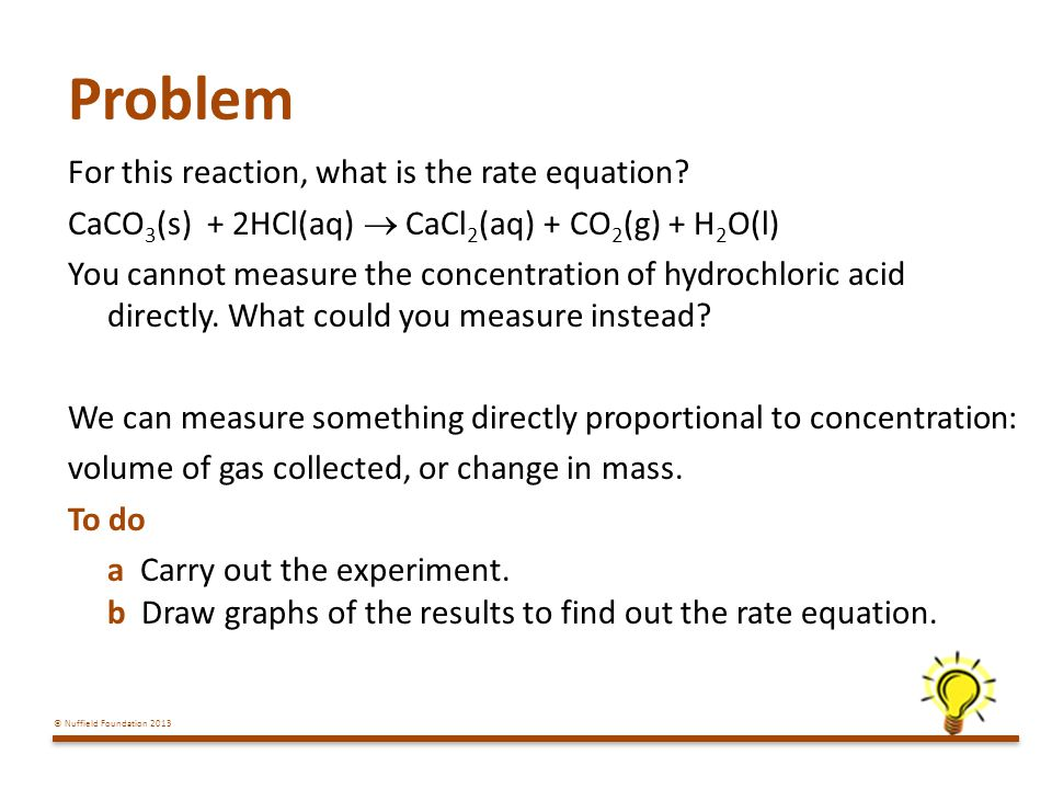 © Nuffield Foundation 2013 Problem For this reaction, what is the rate equation.