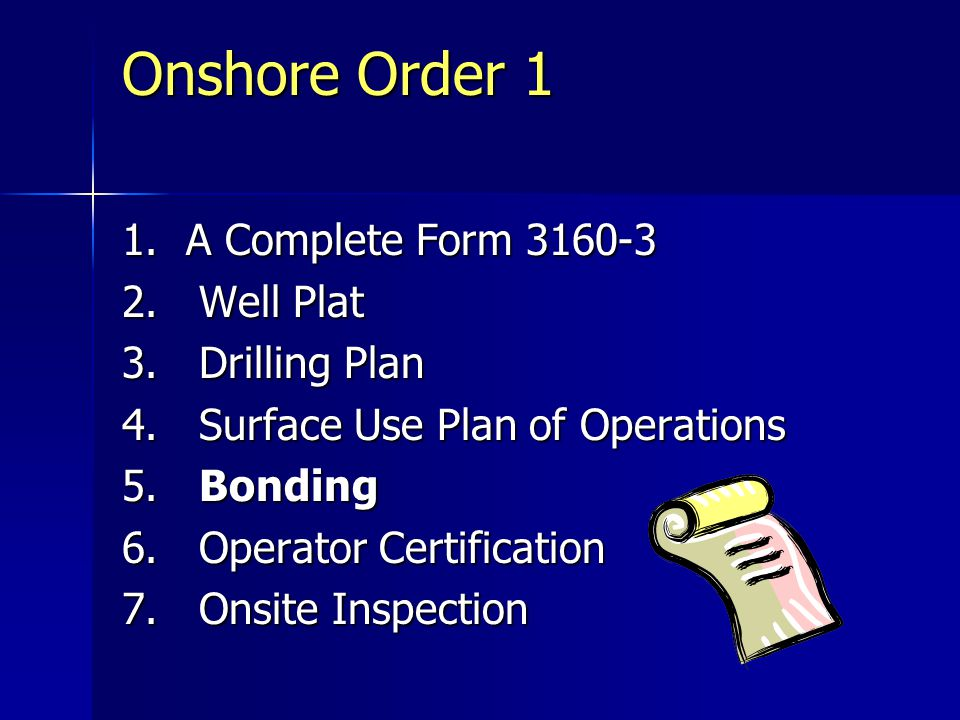 Onshore Order 1 1.A Complete Form 3160-3 2. Well Plat 3. Drilling Plan 4. Surface Use Plan of Operations 5. Bonding 6. Operator Certification 7. Onsit