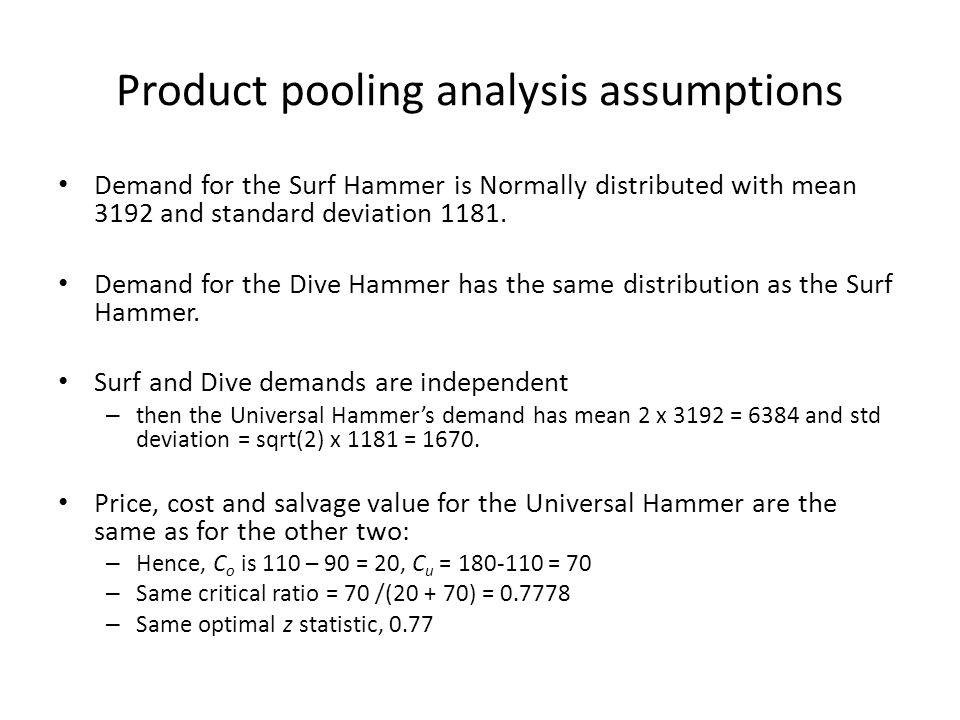 Product pooling analysis assumptions Demand for the Surf Hammer is Normally distributed with mean 3192 and standard deviation 1181. Demand for the Div