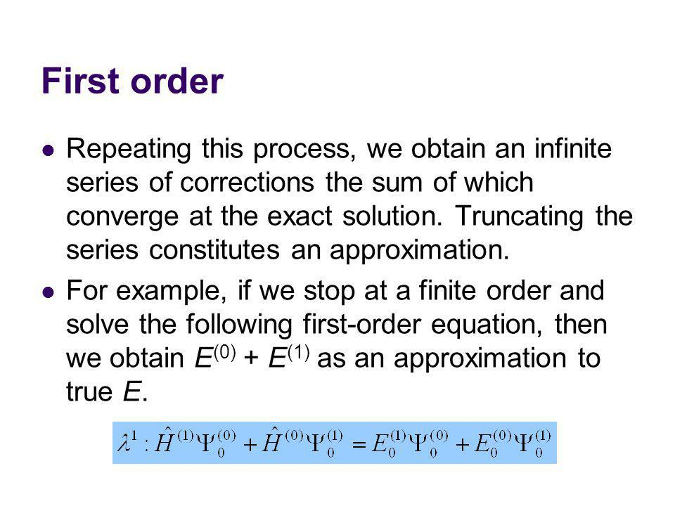 First order Repeating this process, we obtain an infinite series of corrections the sum of which converge at the exact solution.