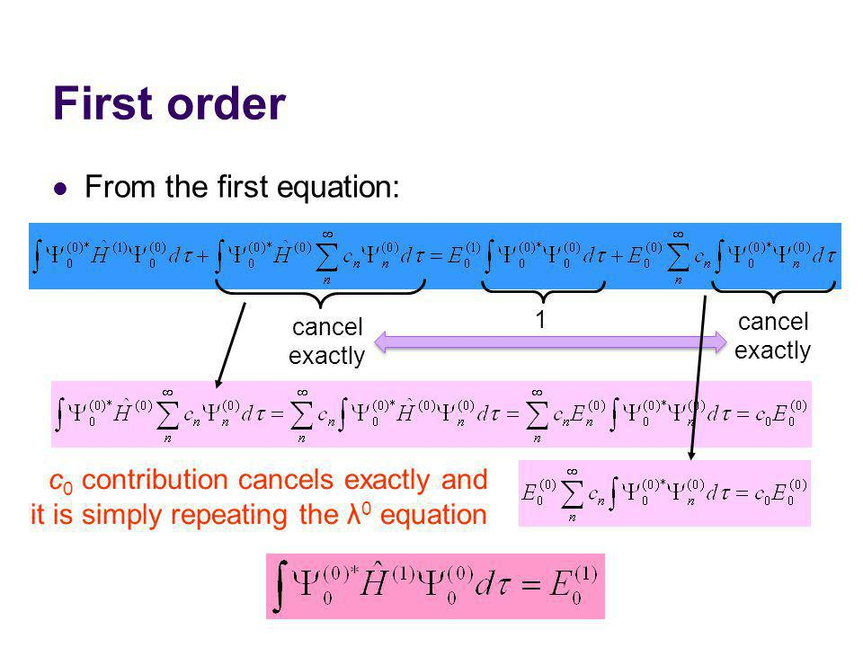 First order From the first equation: 1 cancel exactly c 0 contribution cancels exactly and it is simply repeating the λ 0 equation