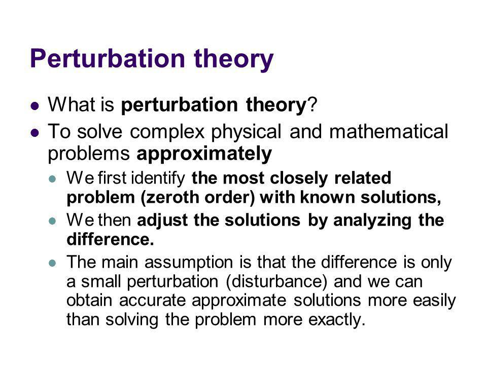 Perturbation theory What is perturbation theory.