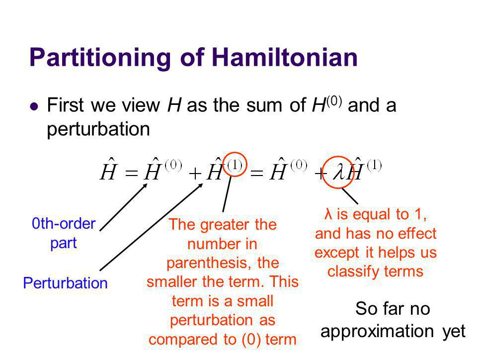 Partitioning of Hamiltonian First we view H as the sum of H (0) and a perturbation λ is equal to 1, and has no effect except it helps us classify term