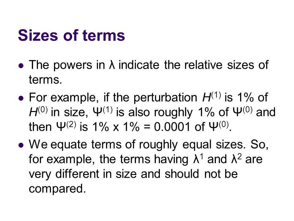 Sizes of terms The powers in λ indicate the relative sizes of terms.