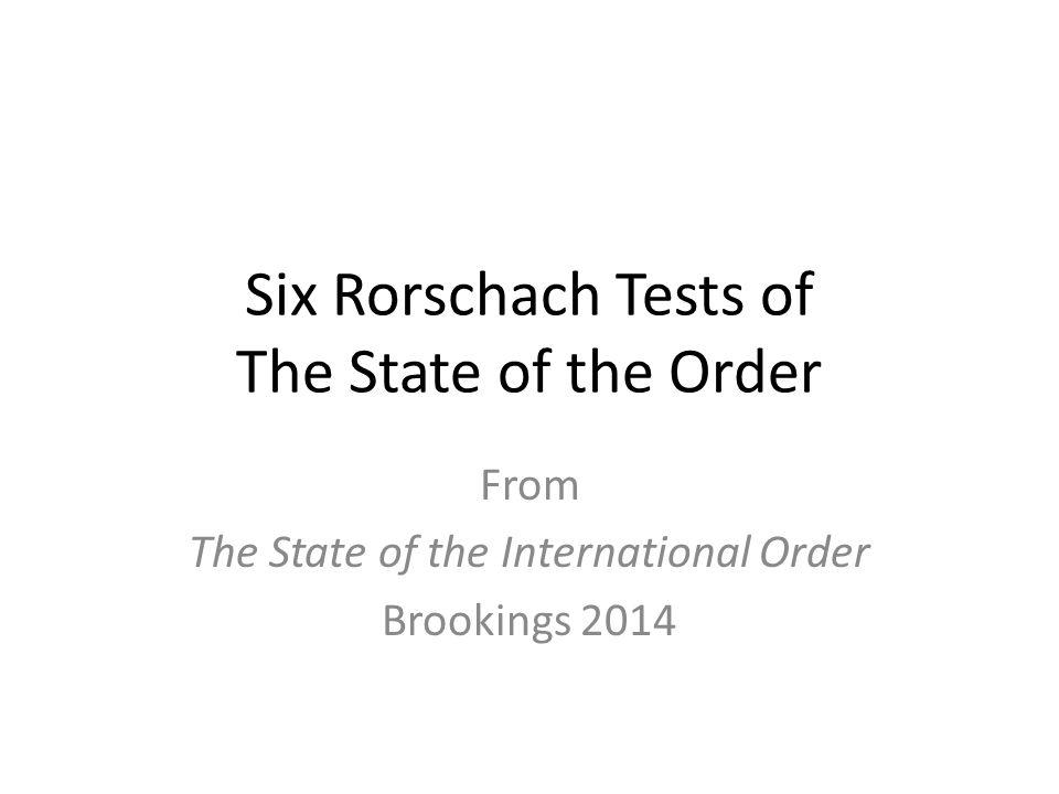 Six Rorschach Tests of The State of the Order From The State of the International Order Brookings 2014