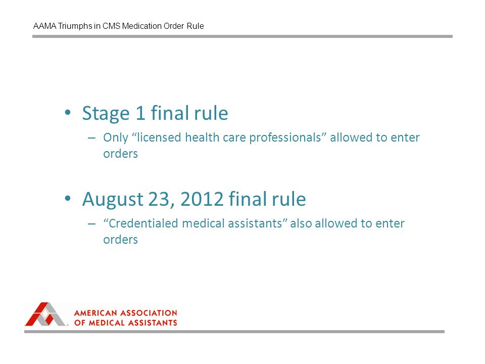 Stage 1 final rule – Only licensed health care professionals allowed to enter orders August 23, 2012 final rule – Credentialed medical assistants also