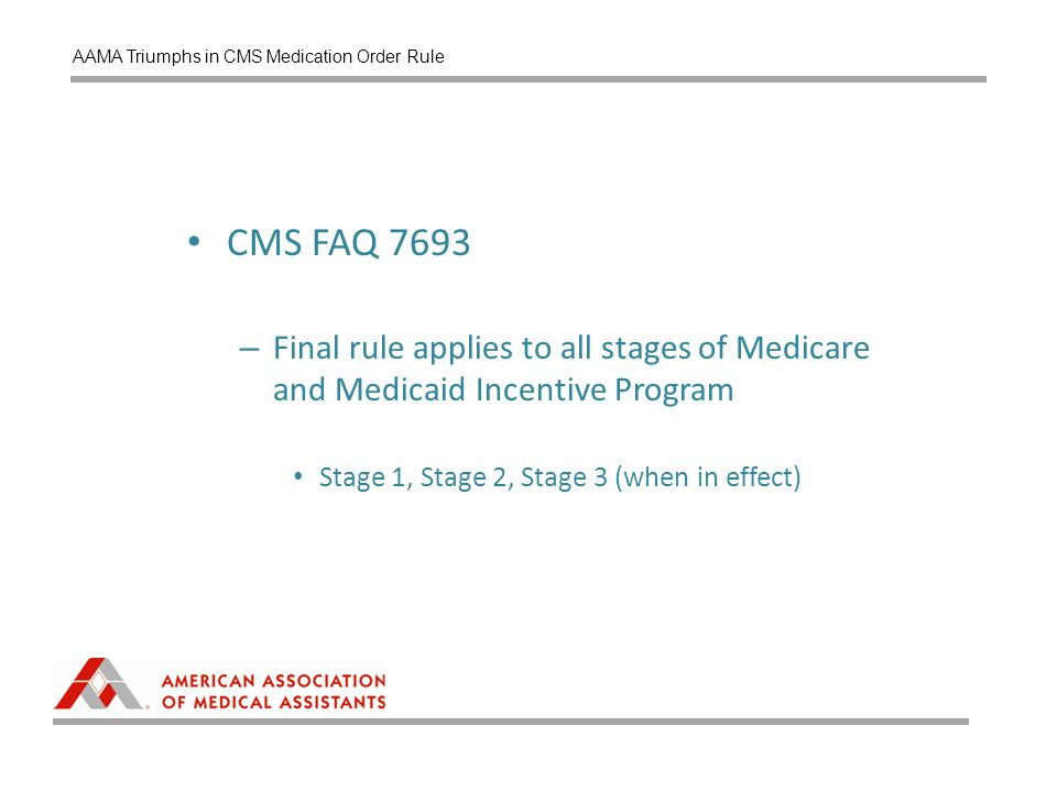 CMS FAQ 7693 – Final rule applies to all stages of Medicare and Medicaid Incentive Program Stage 1, Stage 2, Stage 3 (when in effect) AAMA Triumphs in