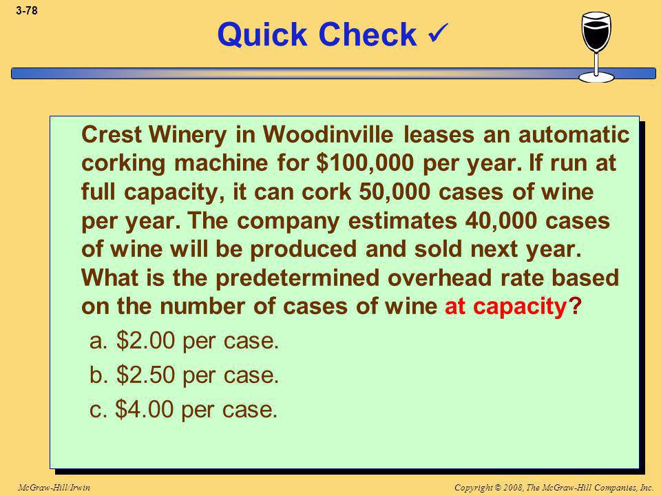 Copyright © 2008, The McGraw-Hill Companies, Inc.McGraw-Hill/Irwin 3-78 Quick Check Crest Winery in Woodinville leases an automatic corking machine for $100,000 per year.