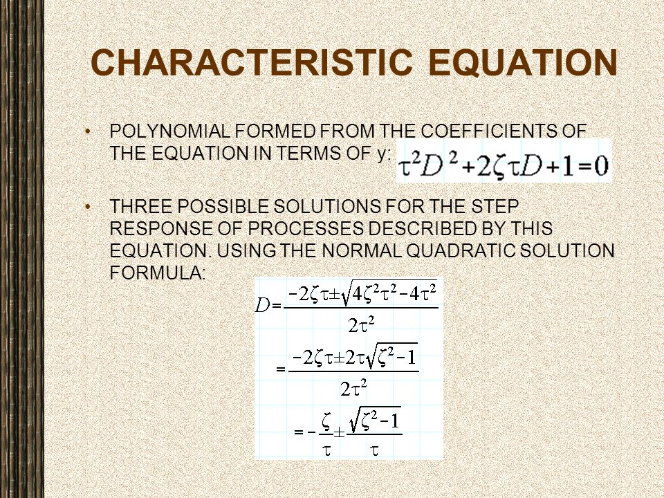 CHARACTERISTIC EQUATION POLYNOMIAL FORMED FROM THE COEFFICIENTS OF THE EQUATION IN TERMS OF y: THREE POSSIBLE SOLUTIONS FOR THE STEP RESPONSE OF PROCE
