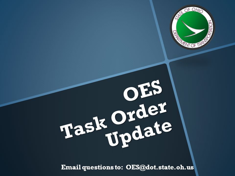 OES Task Order Update Email questions to: OES@dot.state.oh.us