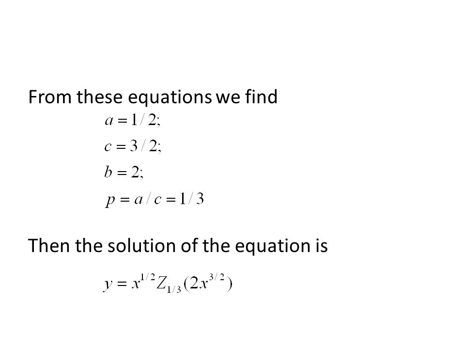 From these equations we find Then the solution of the equation is