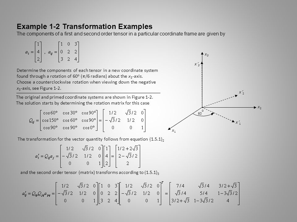 Example 1-2 Transformation Examples The components of a first and second order tensor in a particular coordinate frame are given by Determine the comp
