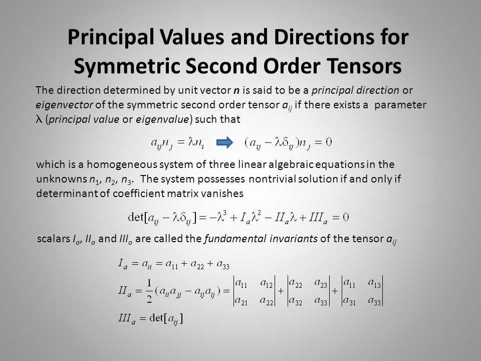 Principal Values and Directions for Symmetric Second Order Tensors The direction determined by unit vector n is said to be a principal direction or ei