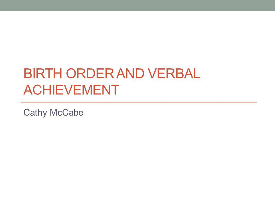 BIRTH ORDER AND VERBAL ACHIEVEMENT Cathy McCabe