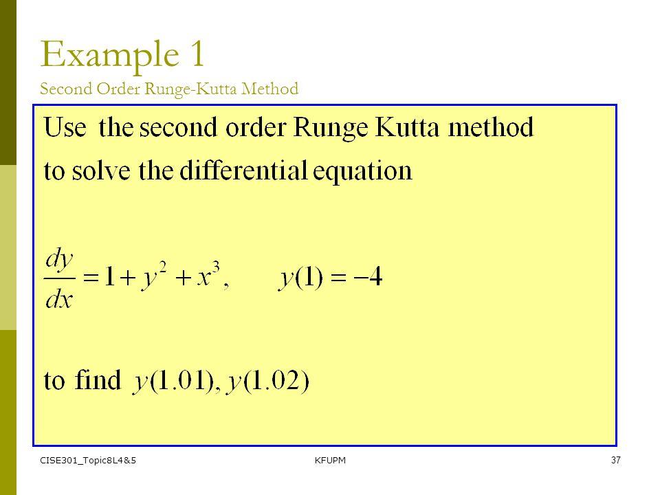 CISE301_Topic8L4&5KFUPM37 Example 1 Second Order Runge-Kutta Method