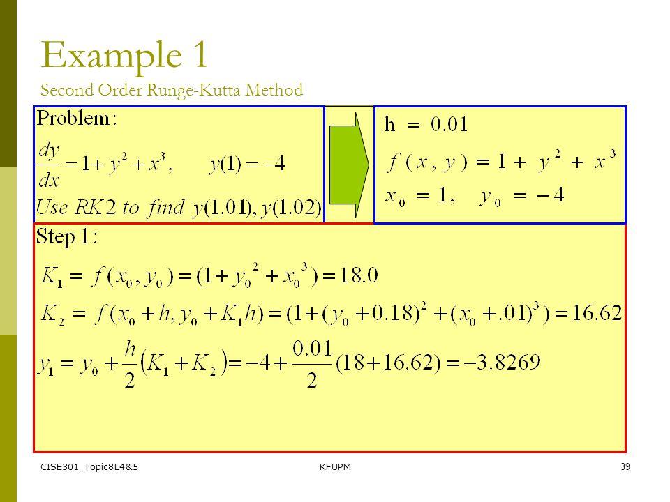 CISE301_Topic8L4&5KFUPM39 Example 1 Second Order Runge-Kutta Method