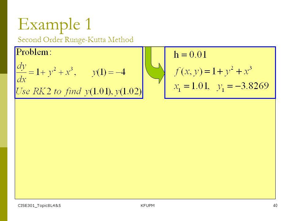 CISE301_Topic8L4&5KFUPM40 Example 1 Second Order Runge-Kutta Method