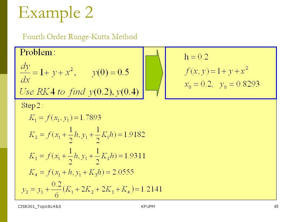 CISE301_Topic8L4&5KFUPM48 Example 2 Fourth Order Runge-Kutta Method